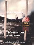 The Purgatory Donut Shop ebook by Bob Wakulich