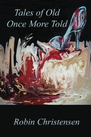 Tales of Old Once More Told ebook by Robin Christensen