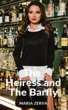 The Heiress and the Barfly eBook by Maria Zerva