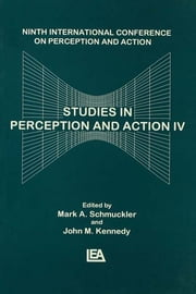 Studies in Perception and Action IV - Ninth Annual Conference on Perception and Action ebook by John M. Kennedy,Mark Schmuckler