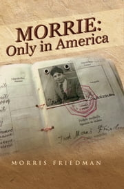 Morrie - Only in America ebook by Morris Friedman
