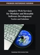 Adaptive Web Services for Modular and Reusable Software Development ebook by Guadalupe Ortiz,Javier Cubo