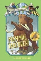 Mammal Takeover! (Earth Before Us #3) - Journey through the Cenozoic Era ebook by Abby Howard