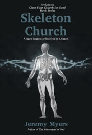Skeleton Church - A Bare-Bones Definition of Church ebook by Jeremy Myers