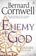 Enemy of God - A Novel of Arthur ebook by
