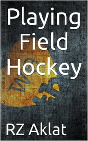 Playing Field Hockey ebook by RZ Aklat