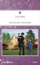 Healing Dr. Alexander ebook by Tracy Wolff