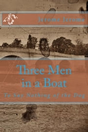 Three Men in a Boat - To Say Nothing of the Dog ebook by Jerome Klapka Jerome
