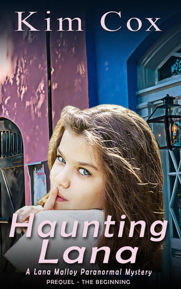 Haunting Lana: The Beginning - Lana Malloy Paranormal Mystery, #0 ebook by Kim Cox
