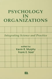 Psychology in Organizations - integrating Science and Practice ebook by Kevin R. Murphy,Frank E. Saal