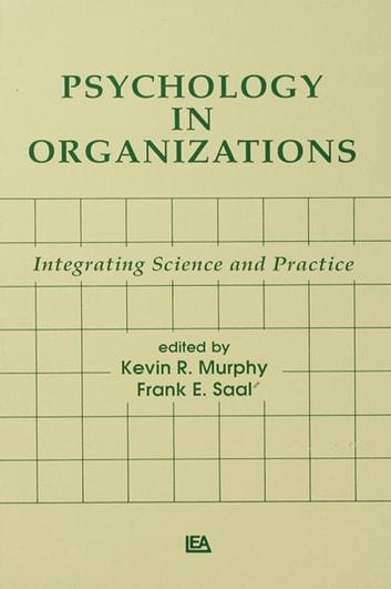 Psychology in Organizations - integrating Science and Practice ebook by