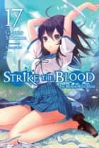 Strike the Blood, Vol. 17 (light novel) - The Broken Holy Spear ebook by Gakuto Mikumo, Manyako