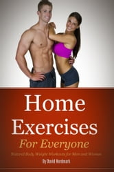 Home Exercises For Everyone: Natural Bodyweight Workouts For Men And Women ebook by David Nordmark