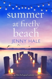 Summer at Firefly Beach - The perfect feel good summer romance ebook by Jenny Hale