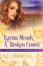 Karma Mends A Broken Crown ebook by K. E. Chaloner
