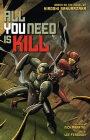 All You Need Is Kill (Graphic Novel) ebook by Hiroshi  Sakurazaka,Lee Ferguson