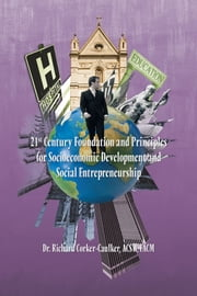21st Century Foundation and Principles for Socioeconomic Development and Social Entrepreneurship ebook by Dr. Richard Corker-Caulker,ACSW,FACM