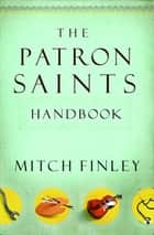 The Patron Saints Handbook ebook by Mitch Finley
