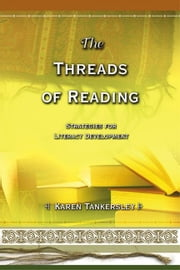 The Threads of Reading: Strategies for Literacy Development ebook by Tankersley, Karen