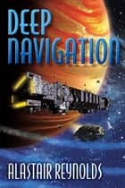 Deep Navigation ebook by Alastair Reynolds