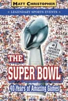 The Super Bowl - Legendary Sports Events ebook by Stephanie Peters, Matt Christopher