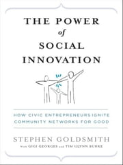 The Power of Social Innovation - How Civic Entrepreneurs Ignite Community Networks for Good ebook by Stephen Goldsmith,Michael R. Bloomberg,Gigi Georges,Tim Glynn Burke