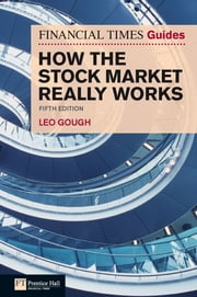 Financial Times Guide to How the Stock Market Really Works ebook by Leo Gough