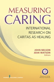 Measuring Caring - International Research on Caritas as Healing ebook by Jean Watson, PhD, RN, HNC, FAAN