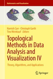 Topological Methods in Data Analysis and Visualization IV - Theory, Algorithms, and Applications ebook by Hamish Carr, Christoph Garth, Tino Weinkauf