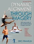 Dynamic Alignment Through Imagery ebook by Eric N. Franklin