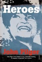 Heroes ebook by John Pilger
