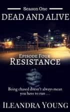 Season One: Dead And Alive - Resistance (Episode Four) ebook by Ileandra Young