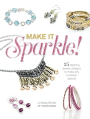 Make It Sparkle - 25 Dazzling Jewelry Designs to Make Any Occasion Special ebook by Lindsay Burke