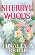 Finally A Bride ebook by Sherryl Woods