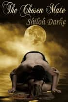 The Chosen Mate ebook by Shiloh Darke