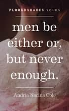 Men Be Either Or, But Never Enough ebook by Andria Nacia Cole