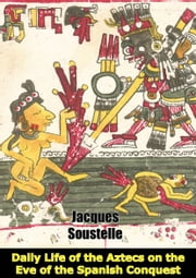 Daily Life of the Aztecs on the Eve of the Spanish Conquest ebook by Jacques Soustelle,Patrick O'Brian