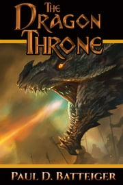The Dragon Throne ebook by Paul Batteiger