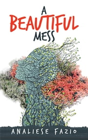 A Beautiful Mess - A Poetry Compilation ebook by Analiese Fazio