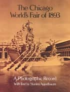 The Chicago World's Fair of 1893 - A Photographic Record ebook by Stanley Appelbaum
