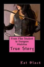 From Film Student to Dungeon Mistress ebook by Kat Black