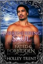 Surrendering Saul - Fated & Forbidden ebook by Holley Trent