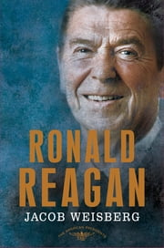 Ronald Reagan - The American Presidents Series: The 40th President, 1981-1989 ebook by Jacob Weisberg,Arthur M. Schlesinger,Sean Wilentz
