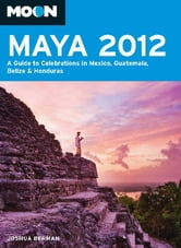 Moon Maya 2012 - A Guide to Celebrations in Mexico, Guatemala, Belize and Honduras ebook by Joshua Berman
