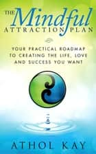 The Mindful Attraction Plan ebook by