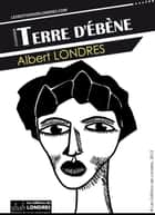 Terre d'Ébène ebook by Albert Londres