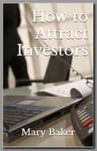 How to Attract Investors ebook by Mary Baker