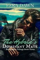 The Hybrid's Dominant Mate ebook by Ezra Dawn