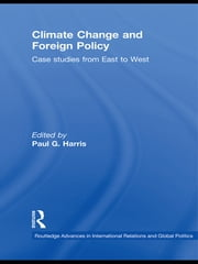 Climate Change and Foreign Policy - Case Studies from East to West ebook by Paul G. Harris