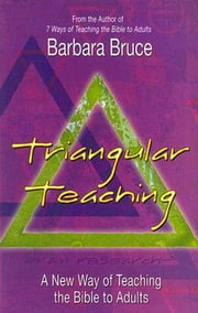 Triangular Teaching - A New Way of Teaching the Bible to Adults ebook by Barbara Bruce